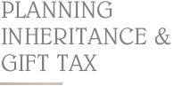 Planning Inheritance & gift tax